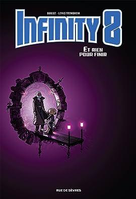 Infinity 8 Tome 7: Et rien pour finir