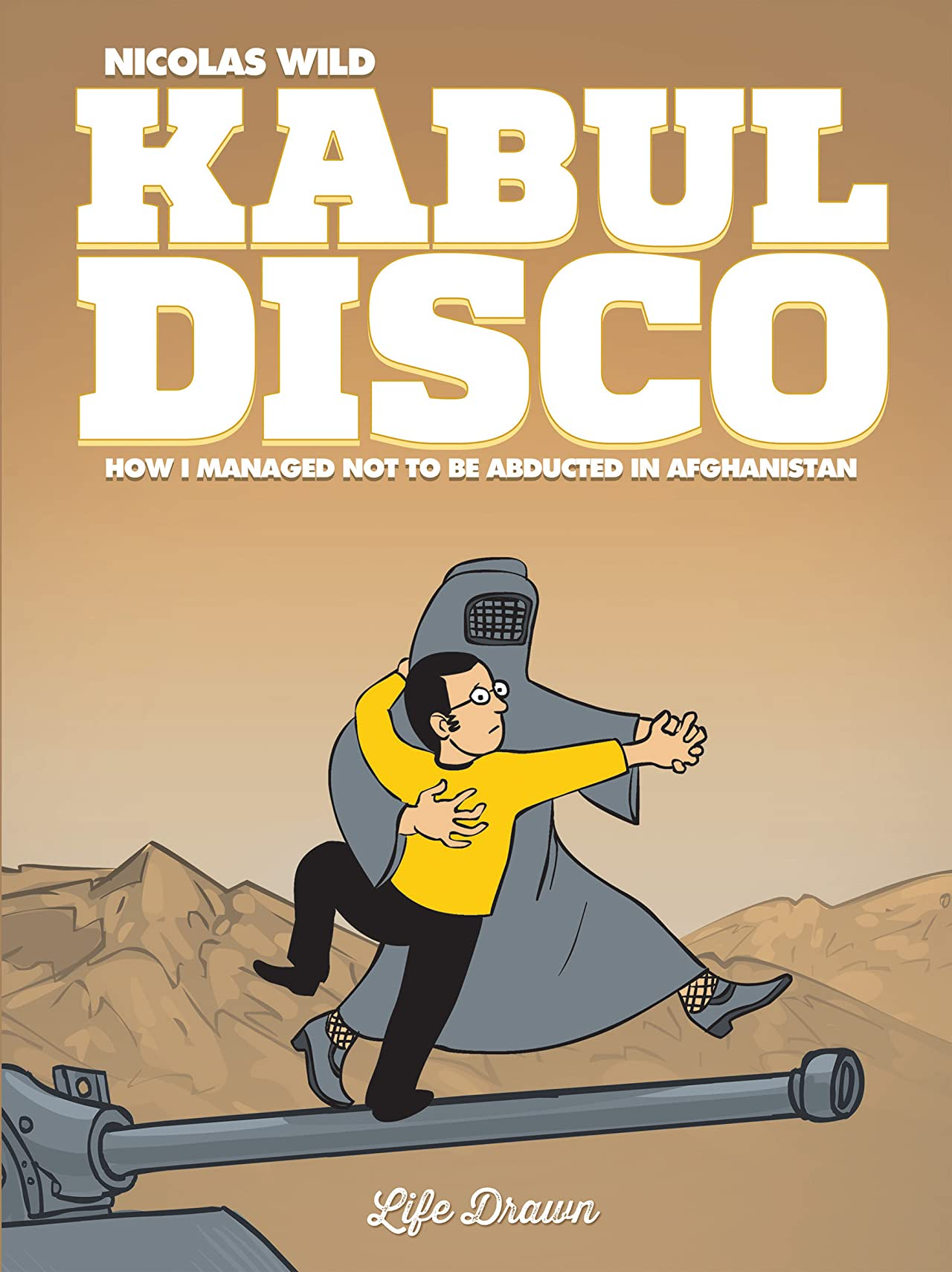 Kabul Disco Vol. 1: How I Managed Not to be Abducted in Afghanistan