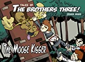 Tales of The Brothers Three Vol. 2: The Moose Kisser!