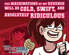 Dumbing of Age Vol. 6: The Machinations of My Revenge Will Be Cold, Swift, And Absolutely Ridiculous