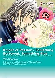 Knight Of Passion / Something Borrowed, Something Blue