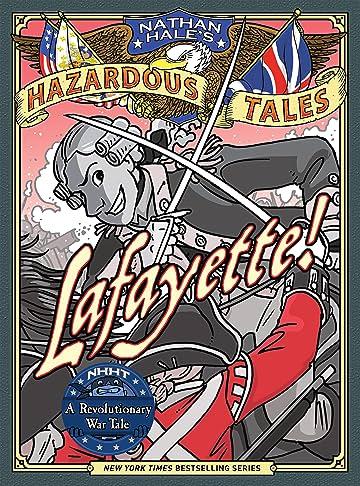 Nathan Hale's Hazardous Tales: Lafayette!: A Revolutionary War Tale