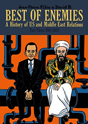 Best of Enemies Tome 3: A History of US and Middle East Relations (1984-2013)