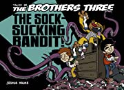 Tales of The Brothers Three Vol. 3: The Sock-Sucking Bandit!