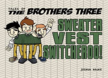 Tales of The Brothers Three Vol. 5: Sweater Vest Switcheroo!