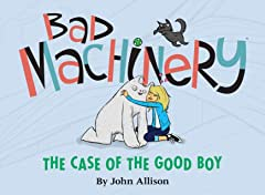Bad Machinery Tome 2: The Case of the Good Boy