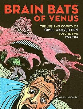 Brain Bats of Venus: The Life and Comics of Basil Wolverton Volume 2