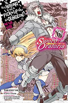 Is It Wrong to Try to Pick Up Girls in a Dungeon? On the Side: Sword Oratoria Tome 6