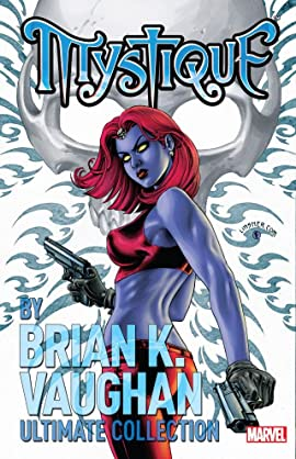 Mystique By Brian K. Vaughan Ultimate Collection