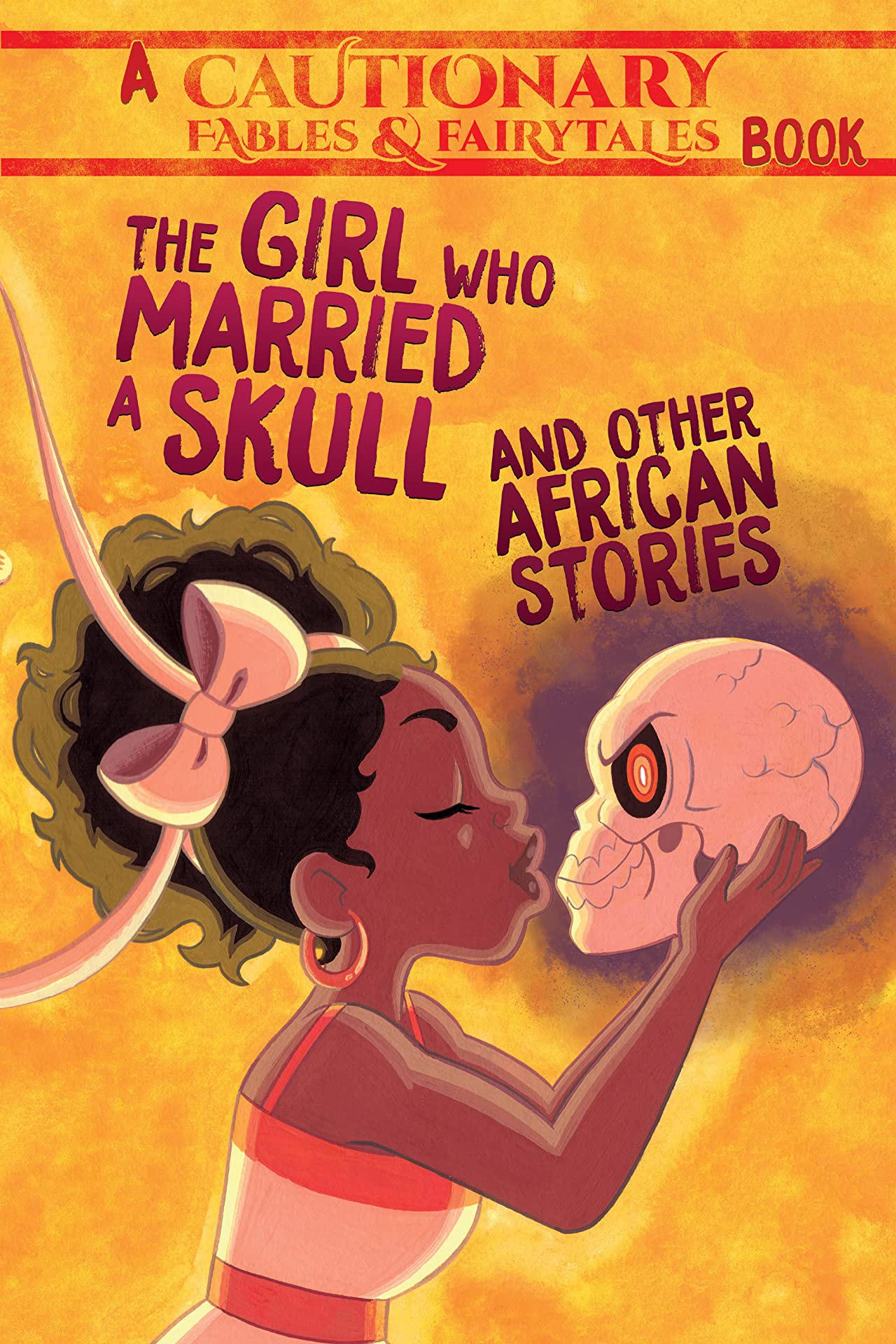 The Girl Who Married a Skull and Other African Stories Vol. 1