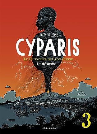 Cyparis, le Prisonnier de Saint-Pierre Tome 3: Le désastre