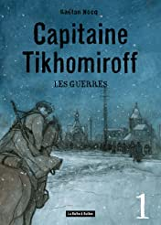 Capitaine Tikhomiroff Tome 1: Les Guerres