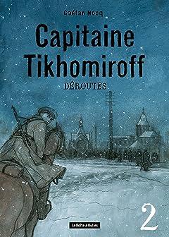 Capitaine Tikhomiroff Vol. 2: Déroutes