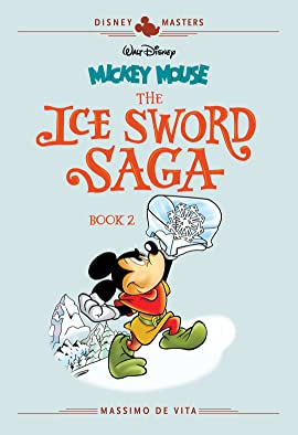 Disney Masters Vol. 11: Mickey Mouse: The Ice Sword Saga Book II