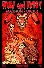 Wulf and Batsy: Magnum Orgus #8