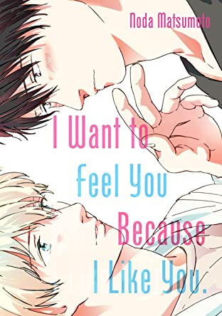I Want To Feel You Because I Like You (Yaoi Manga) Vol. 1