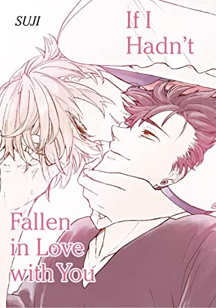 If I Hadn't Fallen in Love with You (Yaoi Manga) Vol. 1