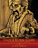 Clockwork Game: The Illustrious Career of a Chess-Playing Automaton
