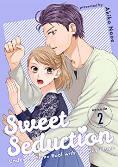 Sweet Seduction: Under The Same Roof with The Guy I Hate #2