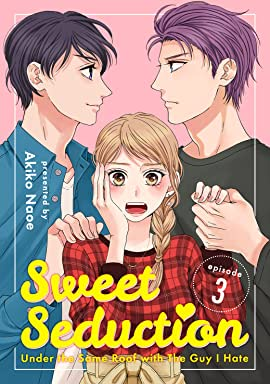 Sweet Seduction: Under The Same Roof with The Guy I Hate #3