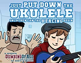 Dumbing of Age Vol. 7: Just Put Down the Ukulele, Only Then Can the Healing Begin