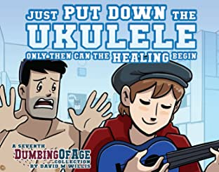 Dumbing of Age Tome 7: Just Put Down the Ukulele, Only Then Can the Healing Begin