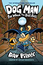 Dog Man Vol. 7: For Whom The Ball Rolls