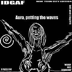 IDGAF NYC Edition Vol. 001: Aura, petting the waves