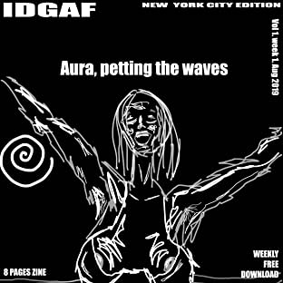 IDGAF NYC Edition Vol. 001: Aura, petting the waves