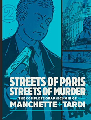 Streets of Paris, Streets of Murder: The Complete Graphic Noir of Machette & Tardi Vol. 2