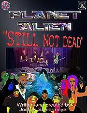 Planet Alien Vol. 2: Still Not Dead