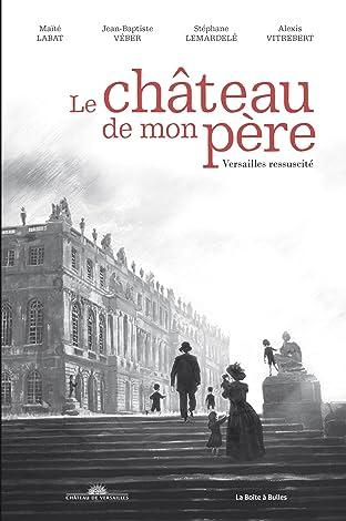Le Château de mon père: Versailles ressuscité