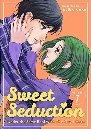 Sweet Seduction: Under The Same Roof with The Guy I Hate #7