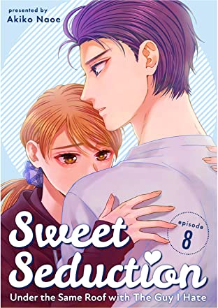 Sweet Seduction: Under The Same Roof with The Guy I Hate #8