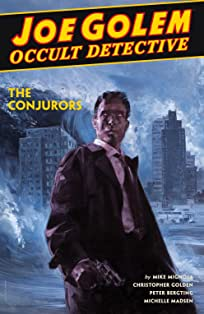 Joe Golem: Occult Detective Tome 4: The Conjurors