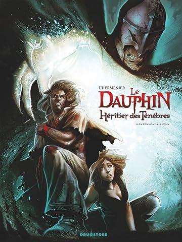 Le Dauphin, héritier des ténèbres Vol. 2: Le Chevalier à la croix