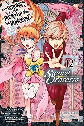 Is It Wrong to Try to Pick Up Girls in a Dungeon? On the Side: Sword Oratoria Vol. 12