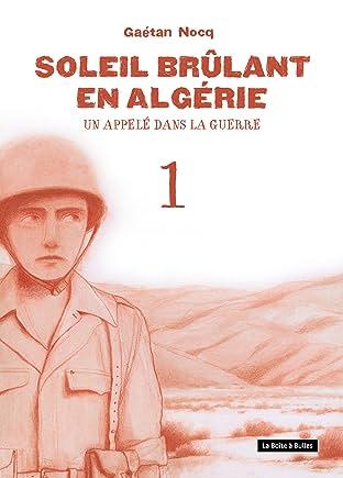 Soleil brûlant en Algérie Tome 1: Un appelé dans la guerre