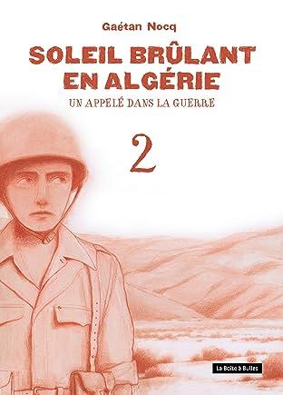 Soleil brûlant en Algérie Tome 2: Un appelé dans la guerre