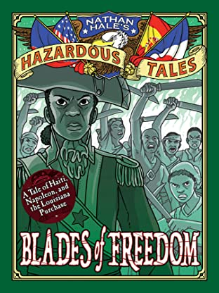 Nathan Hale's Hazardous Tales: Blades of Freedom: A Louisiana Purchase Tale
