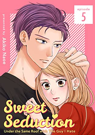Sweet Seduction: Under the Same Roof with The Guy I Hate #5