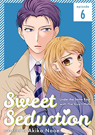 Sweet Seduction: Under the Same Roof with The Guy I Hate #6