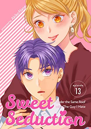 Sweet Seduction: Under the Same Roof with The Guy I Hate #13