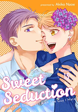 Sweet Seduction: Under the Same Roof with The Guy I Hate #15