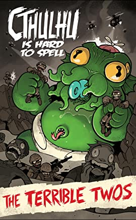 Cthulhu is Hard to Spell: The Terrible Twos Tome 2