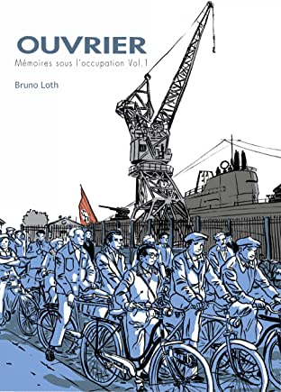 Mémoires d'un ouvrier Tome 2: Ouvrier, Mémoires sous l'Occupation - 1ere partie
