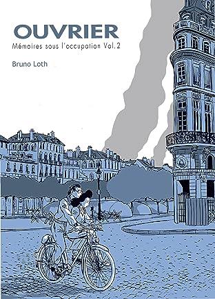 Mémoires d'un ouvrier Tome 3: Ouvrier, Mémoires sous l'Occupation - 2ème partie