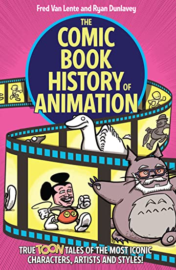 The Comic Book History of Animation: True Toon Tales of the Most Iconic Characters, Artists and Styles!