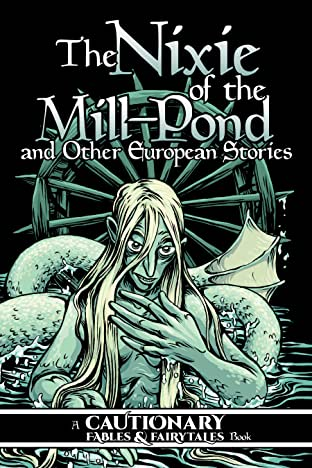 Cautionary Fables & Fairytales Vol. 3: The Nixie of the Mill-Pond and Other European Stories