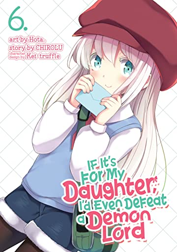 If It's for My Daughter, I'd Even Defeat a Demon Lord Vol. 6